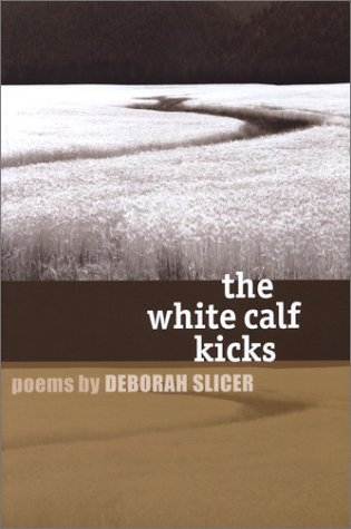 Cover of White Calf Kicks by Deborah Slicer